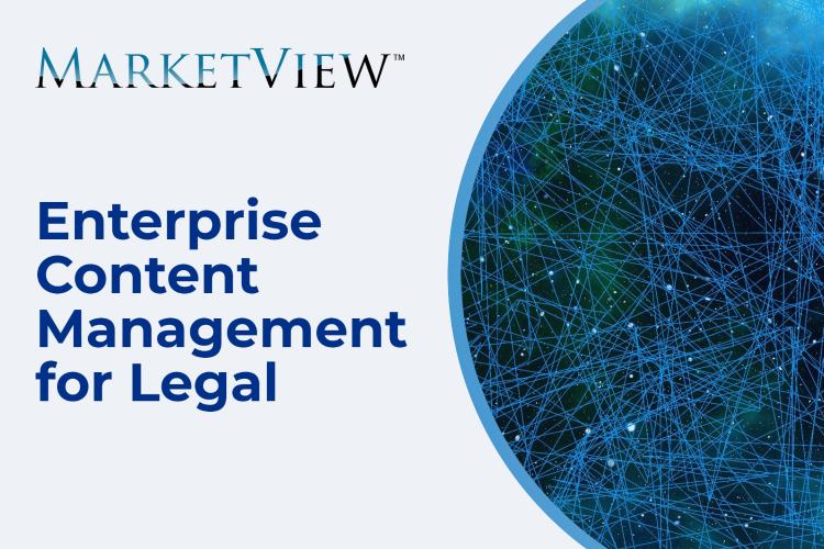 MARKETVIEW™: ENTERPRISE CONTENT MANAGEMENT FOR LEGAL